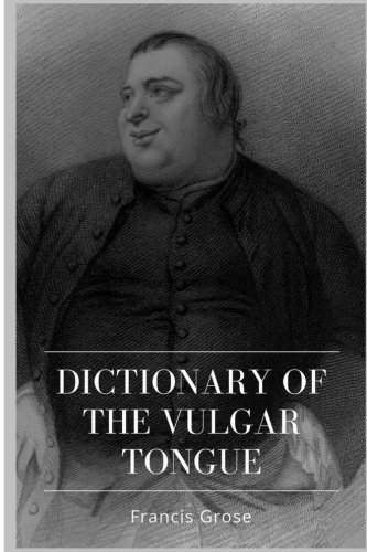 Dictionary of the Vulgar Tongue by CreateSpace Independent Publishing Platform