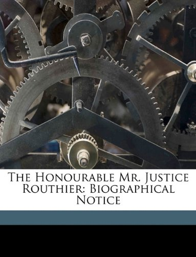 The Honourable Mr. Justice Routhier: Biographical Notice pdf epub