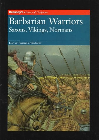 (Barbarian Warriors: Saxons, Vikings, Normans (Brassey's History of Uniforms))