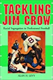 img - for Tackling Jim Crow: Racial Segregation in Professional Football book / textbook / text book