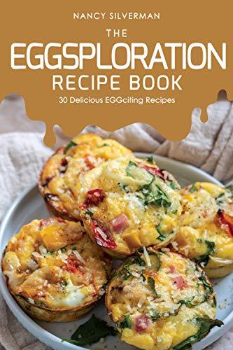The EGGsploration Recipe Book: 30 Delicious EGGciting Recipes
