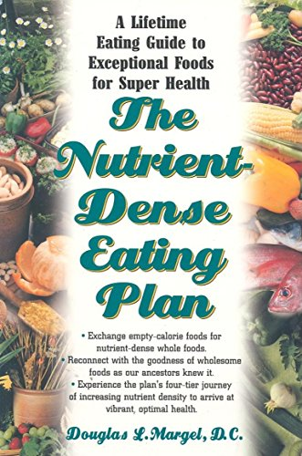 The Nutrient-Dense Eating Plan: A Lifetime Eating Guide to Exceptional Foods for Super Health