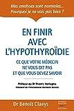 En finir avec l'hypothyroïdie - Ce que votre médecin ne vous dit pas sur la thyroïde