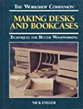 Making Desks and Bookcases: Techniques for Better Woodworking (The Workshop Companion)