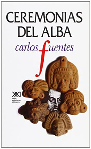 Ceremonias del alba (Spanish Edition): Carlos Fuentes: 9789682317132: Amazon.com: Books