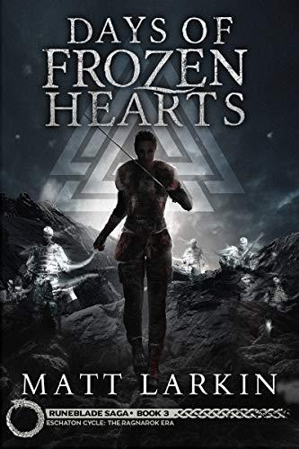 Days of Frozen Hearts: Eschaton Cycle (Runeblade Saga Book 3)