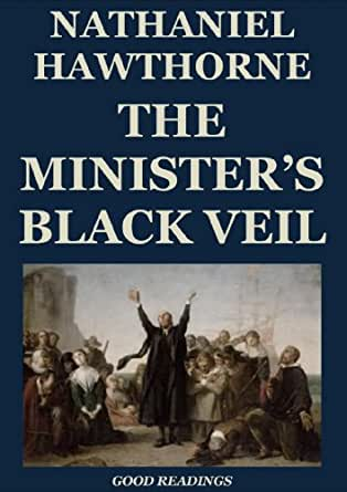 ideology in nathaniel hawthornes the ministers black Nathaniel hawthorne (/ ˈ h ɔː θ ɔːr n / né hathorne july 4, 1804 – may 19, 1864) was an american novelist, dark romantic, and short story writer he was born in 1804 in salem, massachusetts to nathaniel hathorne and the former elizabeth clarke manning.