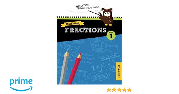 MathWise Fractions, Book 1: Peter Wise: 9781500450755: Amazon.com ...