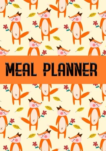 Meal Planner: My Meal Planner Planning Menu for Diabetics or baby menu, Daily Food Journal Menu Meal Prep Notebook Notepad to organize your Own Grocery List in each day. (Fox) (Volume 14) by Vanessa Robins