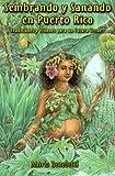 Sembrando Y Sanando En Puerto Rico/Sowing Fields and Healing in Puerto Rico: Tradiciones Y Visiones Para UN Futuro Verde/Traditions and Visions for a Green Future (Spanish Edition)