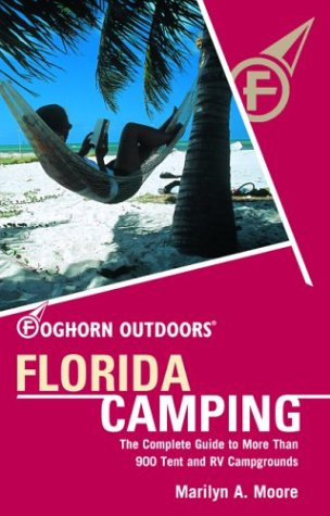Foghorn Outdoors Florida Camping: The Complete Guide to More Than 900 Tent and RV (Florida Tent)