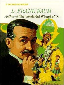 L. Frank Baum: Author of the Wonderful Wizard of Oz (Rookie Biographies): Carol Greene, Steven