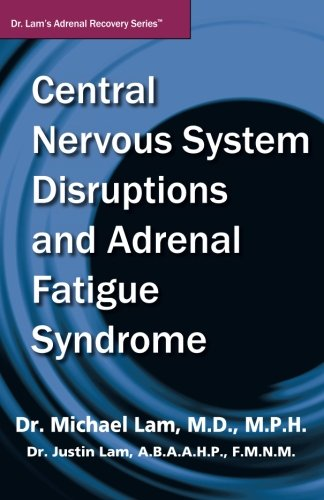 Central Nervous System Disruptions and Adrenal Fatigue Syndrome (Dr. Lam
