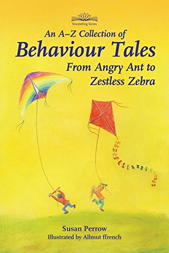 An A-Z Collection of Behaviour Tales: From Angry Ant to Zestless Zebra (Storytelling)