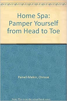 Book Home Spa: Pamper Yourself from Head to Toe