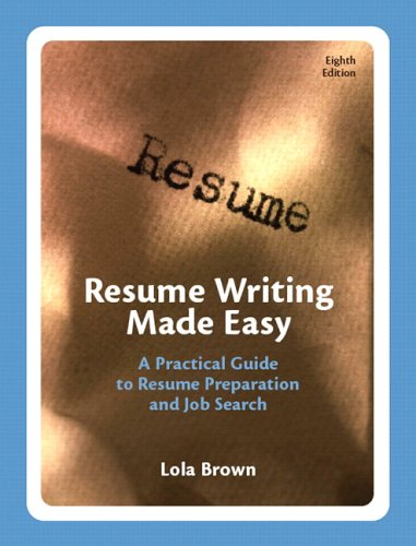 Resume Writing Made Easy: A Practical Guide To Resume Preparation And Job Search (8th Edition)