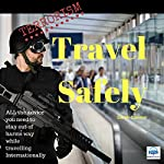 Terrorism: Travel Safely: Clear, Simple, Unambiguous Advice to Make Your Journey Overseas Less Stressful and Keep You out of Harm's Way | Sarah Connor