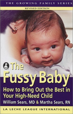 The Fussy Baby How to Bring Out the Best in Your High-Need Child