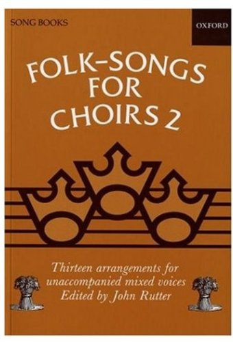 Folk Songs for Choirs: Book 2: Thirteen Arrangements for Unaccompanied Mixed Voices, All from the British Isles (. . . for Choirs - Song Choral Folk Arrangements