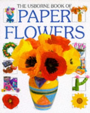 The Usborne Book of Paper Flowers (How to Make Series)
