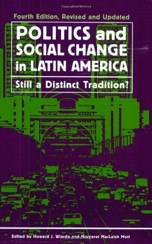 Politics and Social Change in Latin America: Still a Distinct Tradition?, 4th Edition