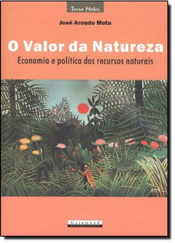 O Valor da Natureza. Economia e Política dos Recursos Naturais
