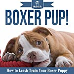 Boxer Pup!: How to Leash Train Your Boxer Puppy  | Mav4Life