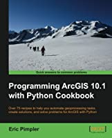 Programming ArcGIS 10.1 with Python Cookbook Front Cover