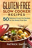 Gluten Free Slow Cooker Recipes: 50 Delicious Crock Pot Recipes  for the Gluten Free Diet: Volume 1 (Gluten Free Diet, Slow Cooker Recipes, Cookbook, Crock Pot Recipes)