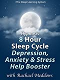 Hypnosis 8 Hour Sleep Cycle, Depression, Anxiety & Stress Help Booster (The Sleep Learning System with Rachael Meddows)