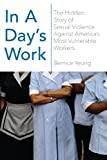 img - for In a Day's Work: The Hidden Story of Sexual Violence Against America?s Most Vulnerable Workers book / textbook / text book