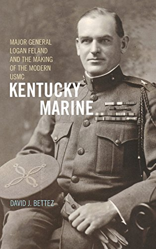Kentucky Marine: Major General Logan Feland and the Making of the Modern USMC (Major Battles Of The Spanish American War)