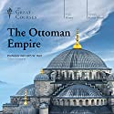 The Ottoman Empire Vortrag von The Great Courses Gesprochen von: Professor Kenneth W. Harl Ph.D. Yale University