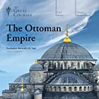 The Ottoman Empire Lecture by Kenneth W. Harl, The Great Courses Narrated by Kenneth W. Harl