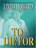 To Die For, Linda Howard, 0786275073