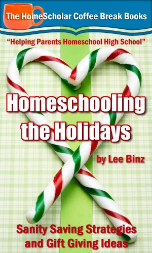 Homeschooling the Holidays: Sanity Saving Strategies and Gift Giving Ideas (The HomeScholar's Coffee Break Book series 15) by [Binz, Lee]