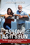 As Long as It's Fun, the Epic Voyages and Extraordinary Times of Lin and Larry Pardey