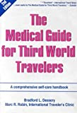 The Medical Guide for Third World Travelers, Marc R. Robin and Bradford L. Dessery, 0929894065