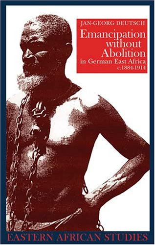 Emancipation without Abolition in German East Africa, c. 1884-1914 (Eastern African Studies)