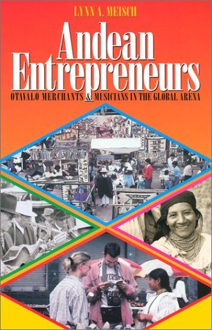 Andean Entrepreneurs: Otavalo Merchants and Musicians in the Global Arena (Joe R. and Teresa Lozana Long Series in Latin American and Latino Art and Culture)