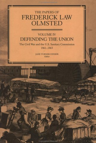 The Papers of Frederick Law Olmsted: Defending the Union: The Civil War and the U.S. Sanitary Commission, 1861–1863 (Vol