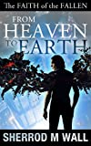 From Heaven To Earth (The Faith of the Fallen Book 1)
