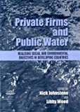 Private Firms and Public Water, Nick Johnstone and Libby Woodfin, 1840645873