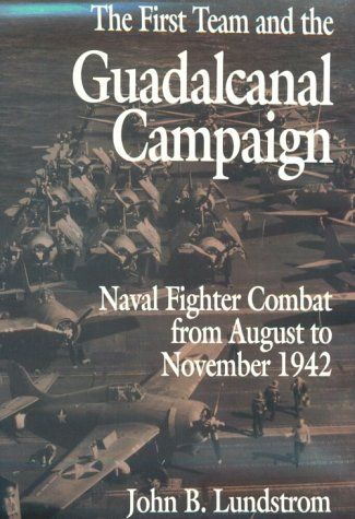 The First Team and the Guadalcanal Campaign: Naval Fighter Combat from August to November 1942 from Brand: Naval Institute Press