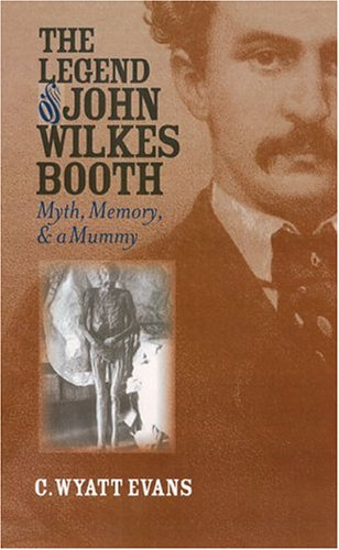 The Legend of John Wilkes Booth: Myth, Memory, and a Mummy (Culture America (Hardcover))