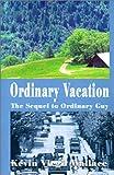 Ordinary Vacation, Kevin Virgil Wallace, 0595123147