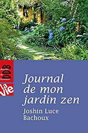 Journal de mon jardin zen (La Vie) (French Edition) eBook: Luce Bachoux, Joshin: Amazon.es: Tienda Kindle