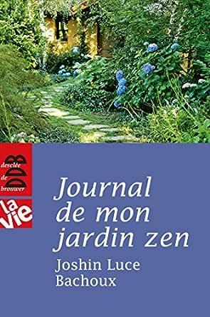 Journal de mon jardin zen (La Vie) (French Edition) eBook: Luce Bachoux, Joshin: Amazon.es: Tienda Kindle