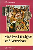 Medieval Knights and Warriors, Janet R. Zohorsky, 1560069546