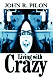 Living with Crazy, John R. Pilon, 1462640788
